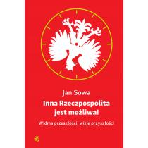 Sowa Jan Inna Rzeczpospolita jest możliwa! Widma przeszłości, wizje przyszłości