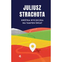 Juliusz Strachota Krótka wycieczka na tamten świat