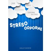 Davidow Shelley Stresoodporne. Jak wychować dzieci odporne na stres