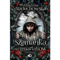 Raduchowska Martyna Szamanka od umarlaków. Z autografem