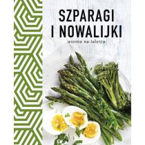 Praca zbiorowa Szparagi i nowalijki. Wiosna na talerzu