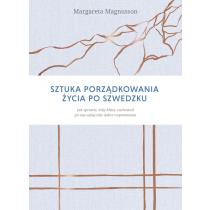 Magnusson Margareta Sztuka porządkowania życia po szwedzku. Jak sprawić, by najbliżsi zachowali po nas wyłącznie dobre wspomnienia