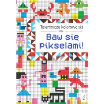 Praca zbiorowa Tajemnicze kolorowanki. Baw się pikselami!