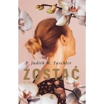 Taschler W. Judith Zostać