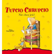 Praca zbiorowa Tupcio Chrupcio. Nie chcę jeść