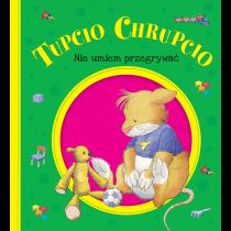 praca zbiorowa Tupcio Chrupcio. Nie umiem przegrywać