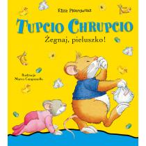 Praca zbiorowa Tupcio Chrupcio. Żegnaj pieluszko