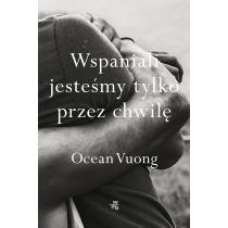 Ocean Vuong Wspaniali jesteśmy tylko przez chwilę