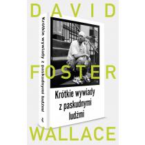 Wallace Foster David Krótkie wywiady z paskudnymi ludźmi