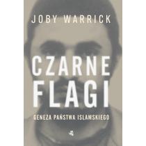 Warrick Joby Czarne flagi. Geneza Państwa Islamskiego